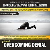 Overcoming Denial by Binaural Beat Brainwave Subliminal Systems