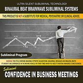 Confidence in Business Meetings by Binaural Beat Brainwave Subliminal Systems