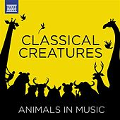 Classical Creatures - Animals in Music by Various Artists