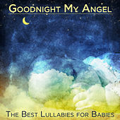 Goodnight My Angel: The Best Lullabies for Babies by Pianissimo Brothers