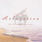 Classical Relaxation: Piano with Soothing Ocean Sounds by Various Artists