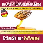 Eröhen Sie Ihren Stoffwechsel (Deutschsprachige Version) by Binaural Beat Brainwave Subliminal Systems