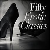 Fifty Erotic Classics by Various Artists