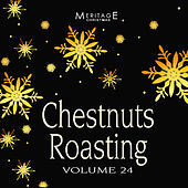 Meritage Christmas: Chestnuts Roasting, Vol. 24 by Various Artists