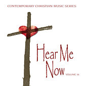 Contemporary Christian Music Series: Hear Me Now, Vol. 16 by Various Artists