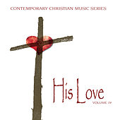Contemporary Christian Music Series: His Love, Vol. 19 by Various Artists