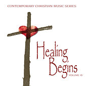 Contemporary Christian Music Series: Healing Begins, Vol. 10 by Various Artists