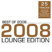 Best of 2008 - Lounge Edition by Various Artists