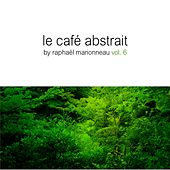 Le Cafe Abstrait Vol. 6 (Digital Edition) - by Raphael Marionneau (incl. 2 Nonstop Mixes) by Various Artists