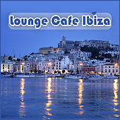 Lounge Cafe Ibiza by Various Artists