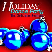 Holiday Dance Party: The Christmas Remixes by Various Artists