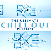 The Ultimate Chill Out Playlist by Various Artists