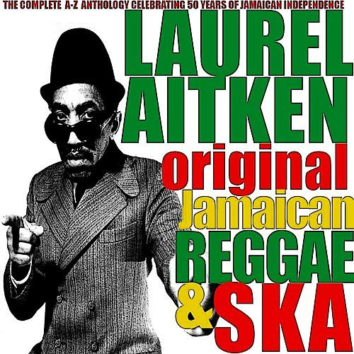 Laurel Aitken: Original Jamaican Reggae & Ska by Various Artists