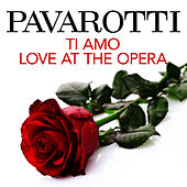 Pavarotti: Ti Amo, Love at the Opera by Luciano Pavarotti