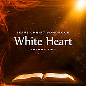 Jesus Christ Songbook: White Heart, Vol. 2 by Whiteheart