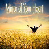 Best of Christian Radio: Mirror of Your Heart, Vol. 1 by Various Artists