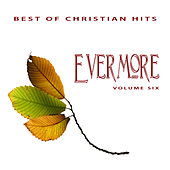 Best of Christian Hits: Evermore, Vol. 6 by Various Artists