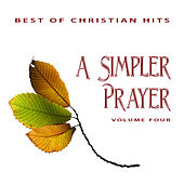 Best of Christian Hits: A Simple Prayer, Vol. 4 by Various Artists