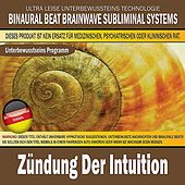 Zündung Der Intuition (Deutschsprachige Version) by Binaural Beat Brainwave Subliminal Systems