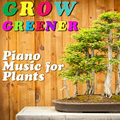 Grow Greener: Piano Music for Plants by Pianissimo Brothers