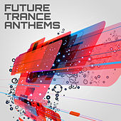 Future Trance Anthems by Various Artists