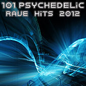 101 Psychedelic Rave Hits 2012 (Best of Top Electronic Dance, Acid, Techno, House, Rave Anthems, Psytrance Festival Party) by Various Artists