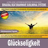 Glückseligkeit (Deutschsprachige Version) by Binaural Beat Brainwave Subliminal Systems