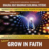 Grow in Faith by Binaural Beat Brainwave Subliminal Systems
