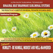 Humility - Be Humble, Modest and Well-Mannered by Binaural Beat Brainwave Subliminal Systems