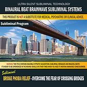 Bridge Phobia Relief (Overcome the Fear of Crossing Bridges) by Binaural Beat Brainwave Subliminal Systems