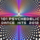 101 Psychedelic Dance Hits 2012 (Best of Top Electronic Dance, Acid, Techno, House, Rave Anthems, Goa Psytrance Festival) by Various Artists