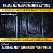 Dark Phobia Relief - Overcoming the Fear of the Dark by Binaural Beat Brainwave Subliminal Systems