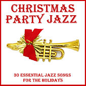 Christmas Party Jazz: 30 Essential Jazz Songs for the Holidays by Various Artists