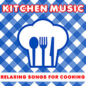 Kitchen Music: 30 Relaxing Songs for Cooking by Pianissimo Brothers