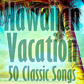 Hawaiian Vacation: 50 Classic Songs by Various Artists