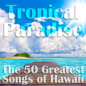 Tropical Paradise: The 50 Greatest Songs of Hawaii by Various Artists