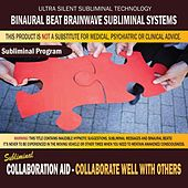 Collaboration Aid: Collaborate Well With Others by Binaural Beat Brainwave Subliminal Systems