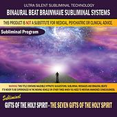 Gifts of the Holy Spirit: The Seven Gifts of the Holy Spirit by Binaural Beat Brainwave Subliminal Systems