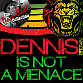 Dennis Is Not a Menace by Dennis Brown