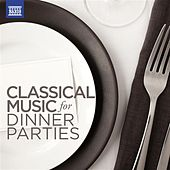 Classical Music for Dinner Parties by Various Artists