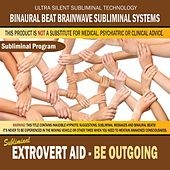 Extrovert Aid: Be Outgoing by Binaural Beat Brainwave Subliminal Systems