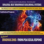 Erogenous Zones: Finding Peak Sexual Response by Binaural Beat Brainwave Subliminal Systems