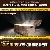 Greed Release: Overcome Selfish Desire by Binaural Beat Brainwave Subliminal Systems