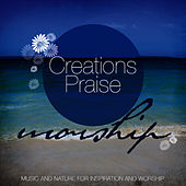 Creations Praise - Worship (20 Favourite Hymns and Worship Songs Accompanied by the Sounds of Nature) by The London Fox Players