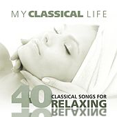 My classical Life, 40 Classical songs for Relaxing by Various Artists