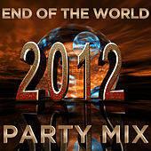 2012: End of the World Party Mix! by Various Artists
