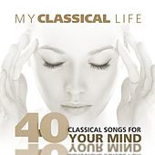 My classical Life, 40 Classical songs for your Mind by Various Artists