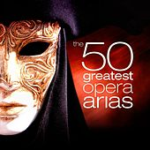 The 50 Greatest Opera Arias by Various Artists