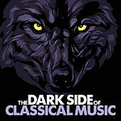 The Dark Side of Classical Music by Various Artists