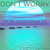 Don't Worry: 40 Relaxing Songs to Relieve Stress and Anxiety by Pianissimo Brothers